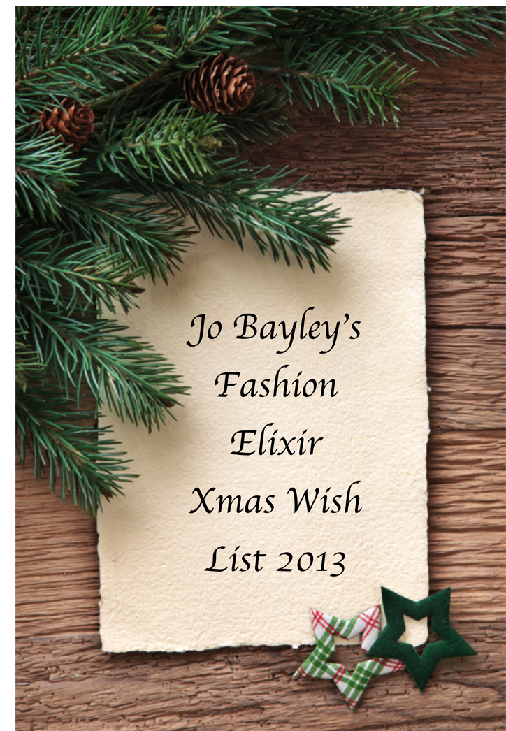 Fashion Elixir – Jo Bayley's Christmas Wish List 2013